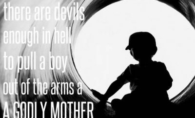 "Billy Sunday Quote - ""I don't believe there are devils enough in hell to pull a boy out of the arms of a godly mother."""