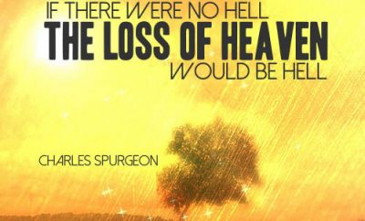 "Charles Spurgeon Quote - ""If there were no hell, the loss of heaven would be hell."""