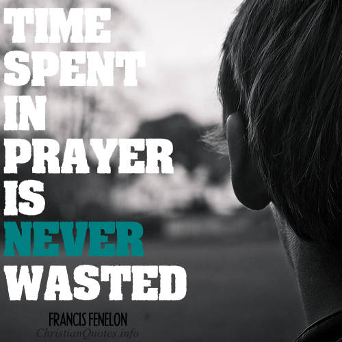 22 motivating quotes about prayer christianquotesfo francis fenelon quote time spent in prayer is never wasted thecheapjerseys Choice Image
