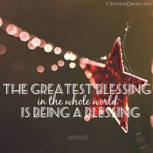 "Jack Hyles Quote - ""The greatest blessing in the whole world is being a blessing."""