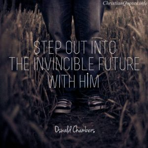 "Oswald Chambers Quote - ""step out into the invincible future with Him."""