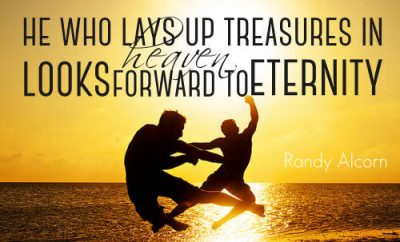 "Randy Alcorn Quote - ""He who lays up treasures in heaven looks forward to eternity"""