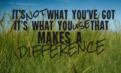 "Zig Ziglar Quote - ""It's not what you've got, it's what you use that makes a difference."""