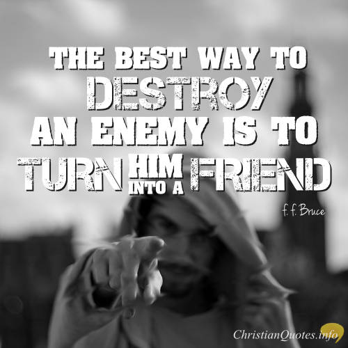 F F Bruce Quote Every Enemy Is Just A Friend Waiting To Be