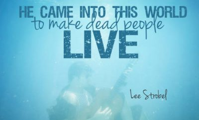 "Lee Strobel Quote - ""He came into this world to make dead people live."""