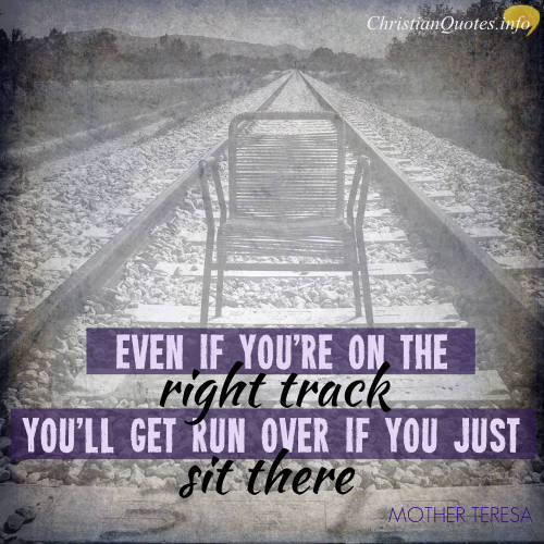 Quotes On Moving On | Mother Teresa Quote Always Be Moving Forward Christianquotes Info