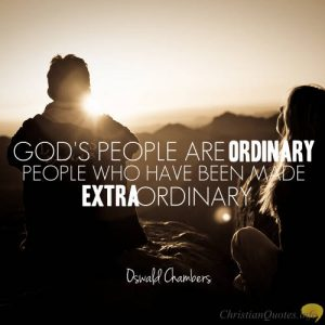 "Oswald Chambers Quote - """"All of God's people are ordinary people who have been made extraordinary"""