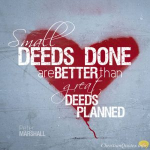 "Peter Marshall Quote - ""Small deeds done are better than great deeds planned."""
