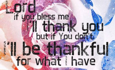 "Phil Robertson Quote - ""Lord, if You bless me, I'll thank You; but if You don't, I'll be thankful for what I have."""