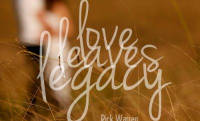 Rick Warren Quote - Love Leaves Legacy