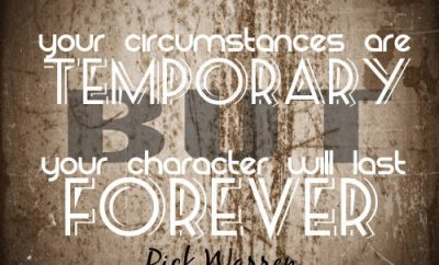 "Rick Warren Quote - ""Your circumstances are temporary, but your character will last forever."""