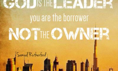 "Samuel Rutherford Quote - ""God is the leader; you are the borrower, not the owner."""