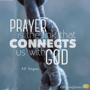 "A.B. Simpson Quote - ""Prayer is the link that connects us with God."""