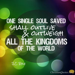 "J.C. Ryle Quote - ""One single soul saved shall outlive and outweigh all the kingdoms of the world."""