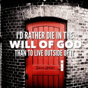 "Jack Hyles Quote - ""I'd rather die in the will of God than to live outside of it."""