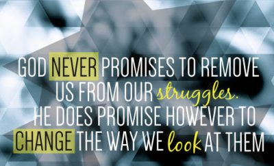 "Max Lucado- Quote - ""God never promises to remove us from our struggles. He does promise, however, to change the way we look at them."""