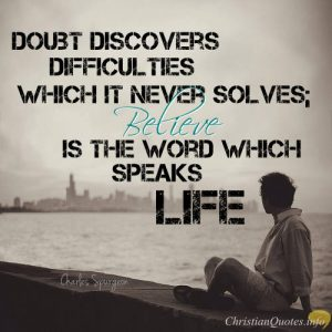 """Charles Spurgeon Quote - """"Doubt discovers difficulties which it never solves; Believe is the word which speaks life"""""""