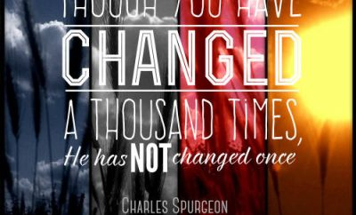 """Charles Spurgeon Quote - """"Though you have changed a thousand times, He has not changed once."""""""