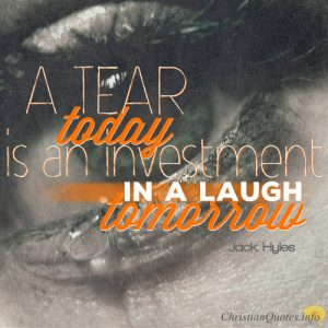 """Jack Hyles Quote - """"A tear today is an investment in a laugh tomorrow."""""""