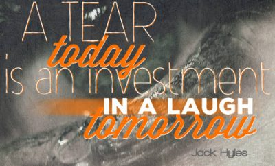 "Jack Hyles Quote - ""A tear today is an investment in a laugh tomorrow."""