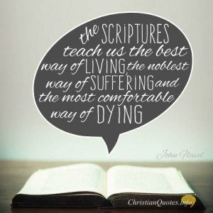 """John Flavel Quote - """"The Scriptures teach us the best way of living, the noblest way of suffering and the most comfortable way of dying."""""""