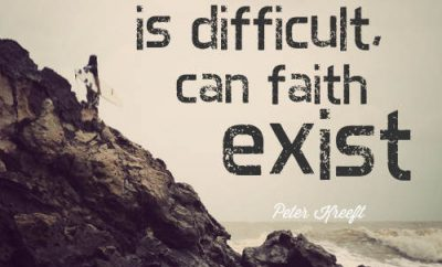 "Peter Kreeft Quote - ""Only in a world where faith is difficult can faith exist."""
