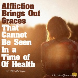 "Robert Murray McCheyne Quote - ""Affliction brings out graces that cannot be seen in a time of health."""