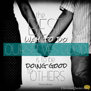"""Thomas Brooks Quote - """"The best way to do ourselves good is to be doing good to others"""""""