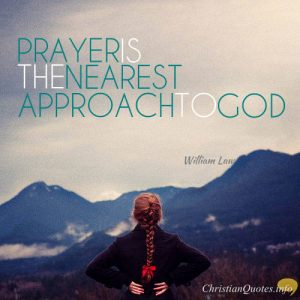 "William Law Quote - ""Prayer is the nearest approach to God"""