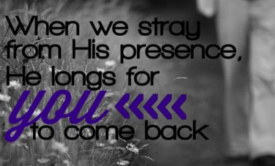 "Charles Stanley Quote - ""When we stray from His presence, He longs for you to come back."""