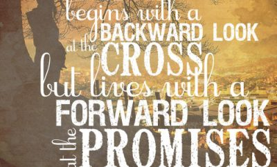 "John Piper Quote - ""Faith begins with a backward look at the cross, but it lives with a forward look at the promises"""