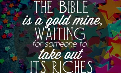 "Lee Roberson Quote - ""The Bible is a gold mine, waiting for someone to take out its riches."""