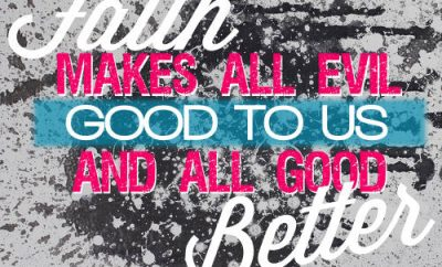 "Richard Cecil Quote - ""Faith makes all evil good to us, and all good better"""
