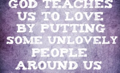 "Rick Warren Quote - ""God teaches us to love by putting some unlovely people around us"""