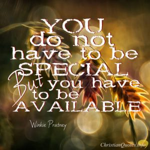"""Winkie Pratney Quote - """" You do not have to be special, but you have to be available."""""""
