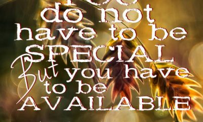 "Winkie Pratney Quote - "" You do not have to be special, but you have to be available."""