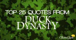 top 25 quotes from duck dynasty