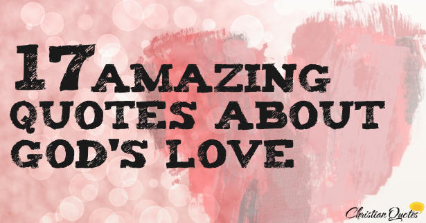 Christian Quotes About Love Brilliant 17 Amazing Quotes About God's Love  Christianquotes