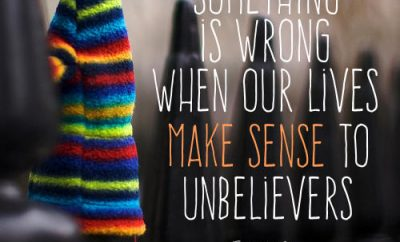 "Francis Chan Quote - ""Something is wrong when our lives make sense to unbelievers."""