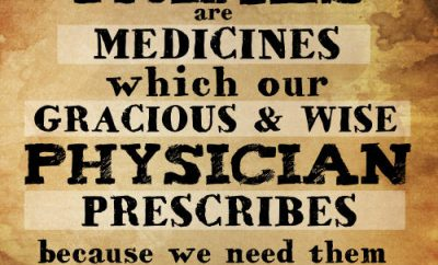 "John Newton Quote - ""Trials are medicines which our gracious and wise physician prescribes because we need them"""