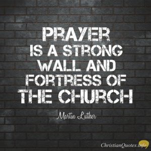 Martin Luther Quote - Prayer is a Wall