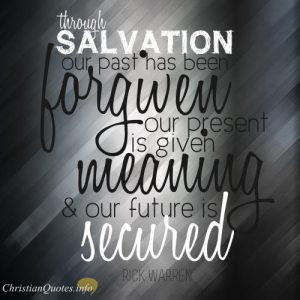 "Max Lucado Quote - ""Through salvation our past has been forgiven, our present is given meaning, and out future is secured."""