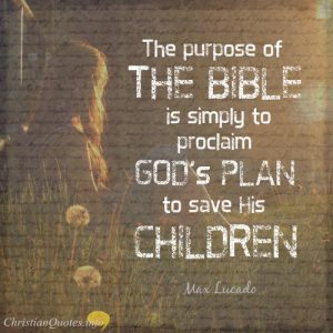 "Max Lucado Quote - ""The purpose of the Bible is simply to proclaim God's plan to save His children."""