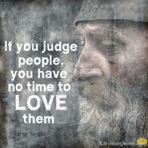 """Mother Teresa Quote - """"If you judge people, you have no time to love them."""""""
