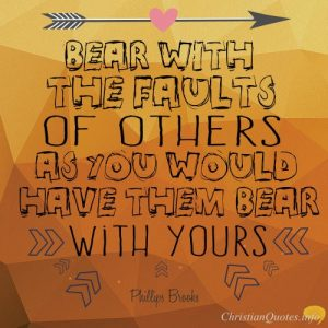 "Philip Yancey Quote - ""Bear with the faults of others as you would have them bear with yours"""