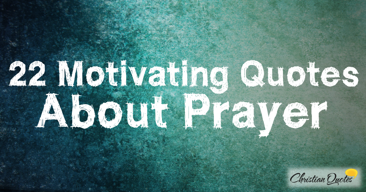 22 Motivating Quotes about Prayer | ChristianQuotes info