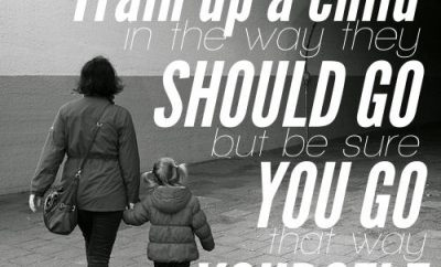 "Charles Spurgeon Quote - ""Train up a child in the way he should go - but be sure you go that way yourself."""