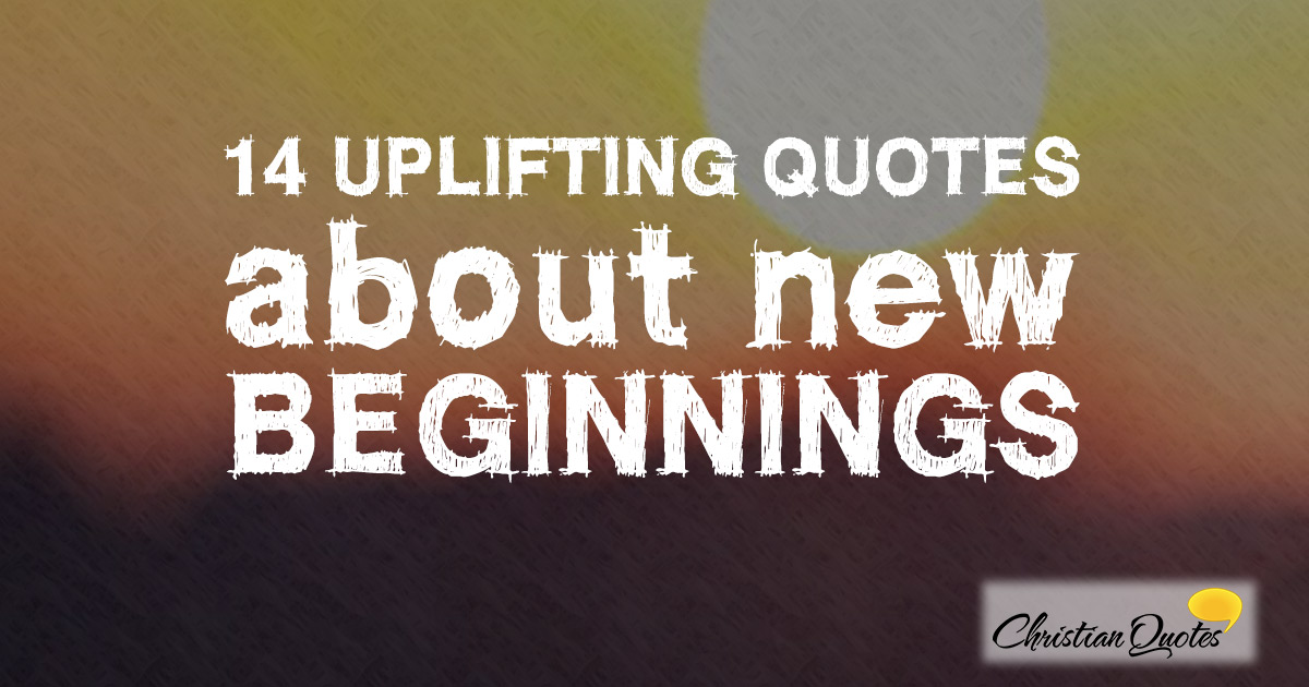 14 Uplifting Quotes About New Beginnings
