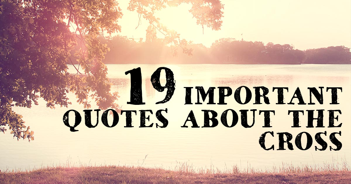 19 Important Quotes About The Cross Christianquotesfo