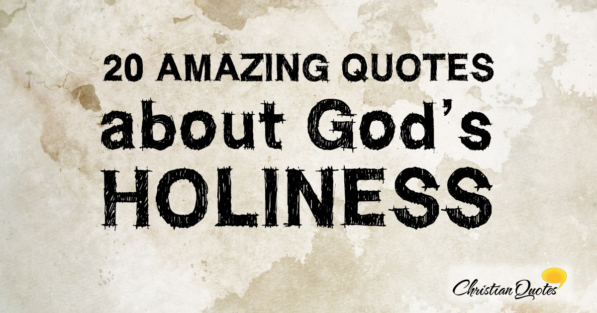 20 Amazing Quotes About Gods Holiness Christianquotesinfo